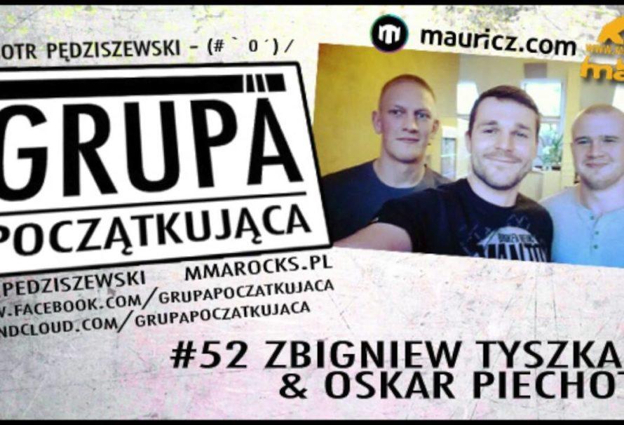 Grupa Początkująca #52 – Zbigniew Tyszka i Oskar Piechota